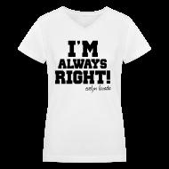 Women's T-Shirts ~ Women's V-Neck T-Shirt ~ I'M ALWAYS RIGHT