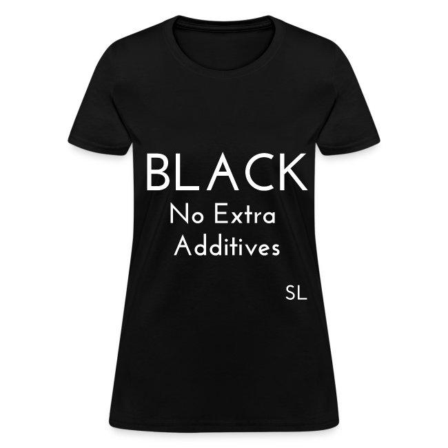 Black Women's BLACK No Extra Additives Slogan Quotes T-shirt Clothing by Stephanie Lahart.