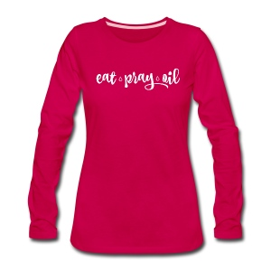 Eat Pray Oil Ladies Long Sleeve Tee - Women's Premium Long Sleeve T-Shirt