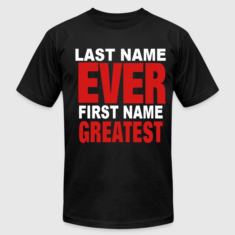 LAST NAME EVER FIRST NAME GREATEST T-Shirts - Men's T-Shirt by American Apparel