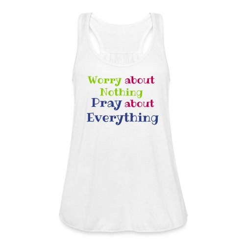 Worry about Nothing - Women's Flowy Tank Top by Bella