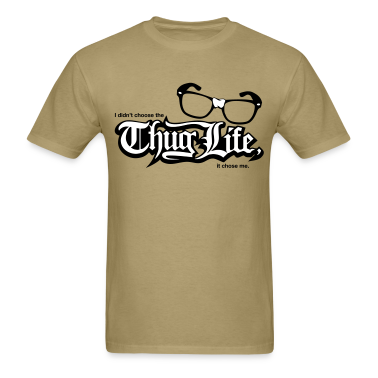 I Didn't Choose the Thug Life, the Thug Life Chose Me T-Shirts