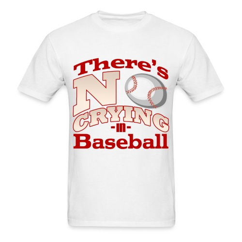 There's No Crying in Baseball - Men's T-Shirt