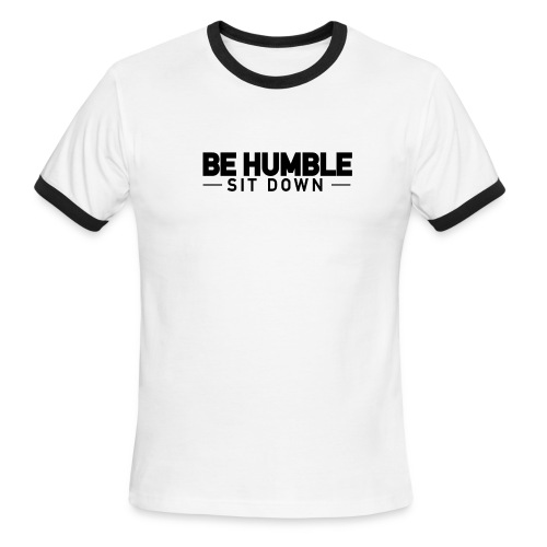 BE HUMBLE, SIT DOWN - Men's Ringer T-Shirt