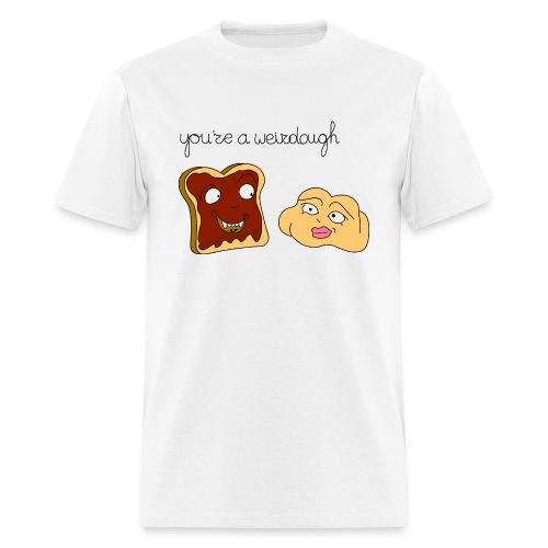 You are a weirdough - Men's T-Shirt