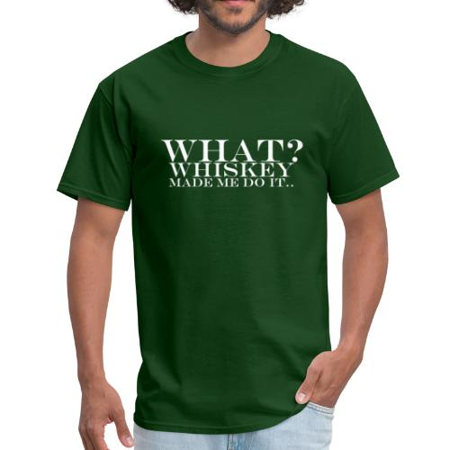 Men's T-Shirt - Whiskey made me do it.. - www.tedsthreads.co