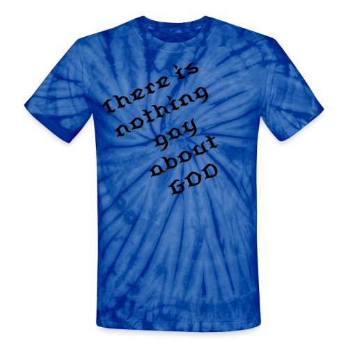 Nothing gay about GOD - Unisex Tie Dye T-Shirt
