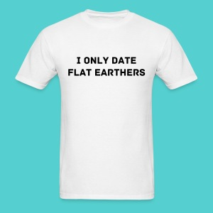I only date flat earthers - Men's - Men's T-Shirt