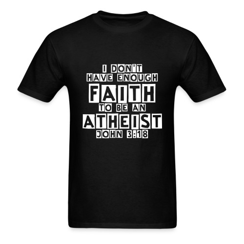 I Don't Have Enough Faith to be an Atheist - Men's T-Shirt