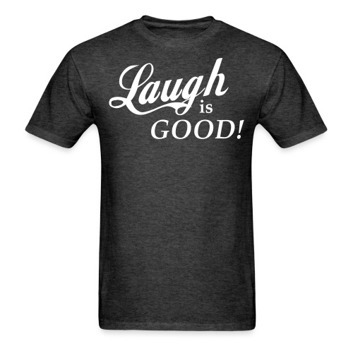 Laugh is Good! - Men's T-Shirt