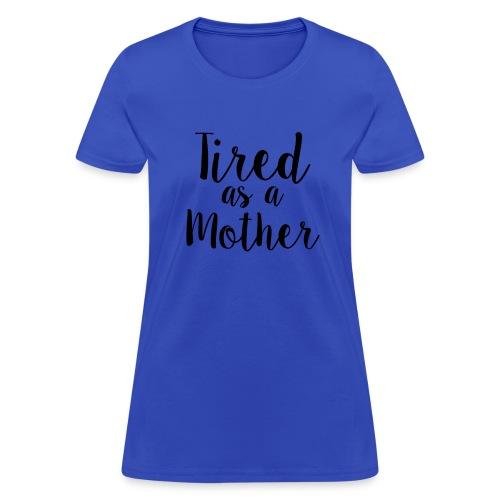 Tired As A Mother - Women's T-Shirt