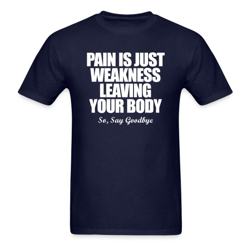 Pain Is Just Weakness Leaving Your Body - Men's T-Shirt