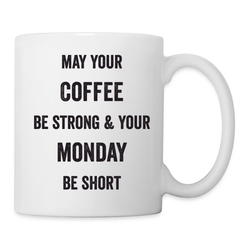 May Your Coffee Be Strong  - Coffee/Tea Mug
