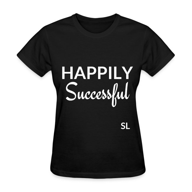 Happily Successful Black Women's Success T-shirt Clothing by Stephanie Lahart.