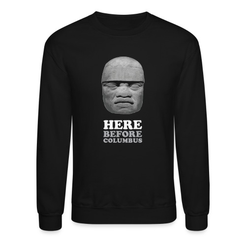 Here Before Columbus - Crewneck Sweatshirt