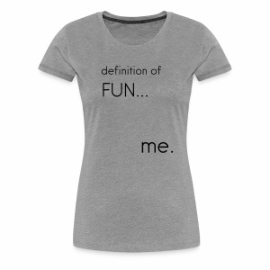 FUN t-shirt - Women's Premium T-Shirt