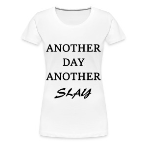 Another Day - Another Slay - Women's Premium T-Shirt