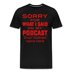 Sorry for what I said...  - Men's Premium T-Shirt