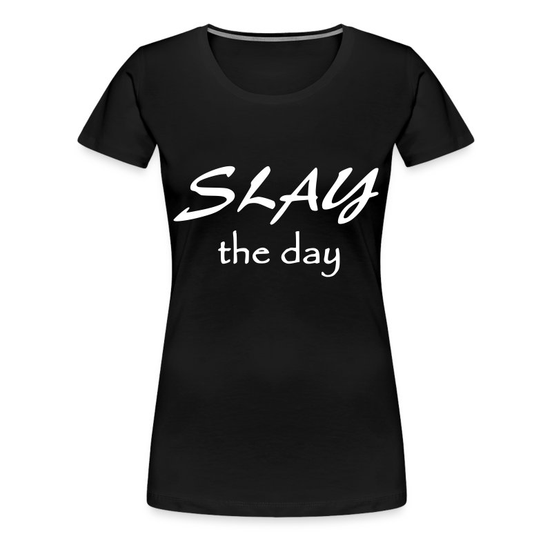 Slay the day -White words - Women's Premium T-Shirt