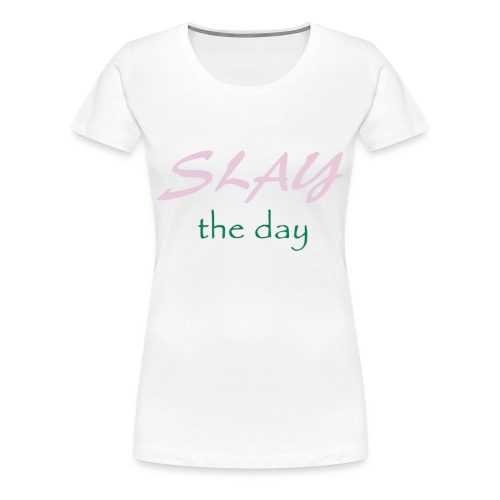 Slay the day Pink and green - Women's Premium T-Shirt