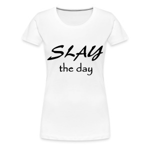 SLAY the day- black words - Women's Premium T-Shirt