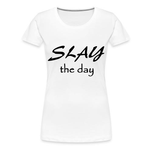 SLAY the day- black words - Women's Premium T-Shirt