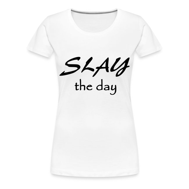 SLAY the day- black words