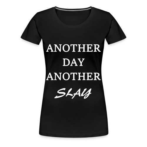 Another Day Another Slay- White Words - Women's Premium T-Shirt