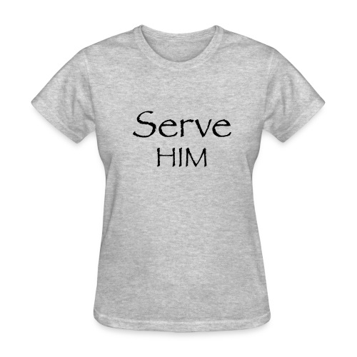 Serve Him - Women's T-Shirt