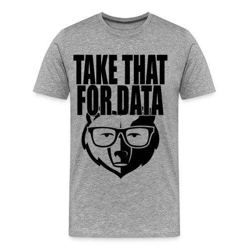 take that for data 2 - Men's Premium T-Shirt