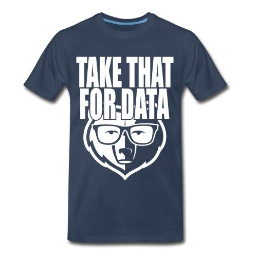 take that for data 1 - Men's Premium T-Shirt