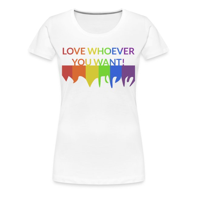 "*NEW* Women: Premium ""Love Whoever You Want"" T-Shirt"