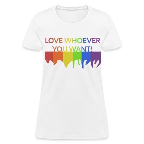 Women: Love Whoever You Want T-Shirt - Women's T-Shirt
