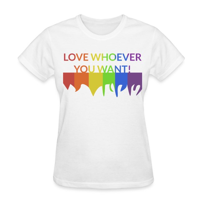 """*NEW* Women: """"Love Whoever You Want"""" T-Shirt"""