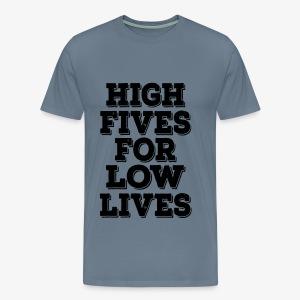 Men's High Fives For Low Lives Premium T-shirt - Men's Premium T-Shirt