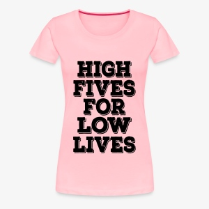 Women's High Five For Low Lives Premium T-shirt - Women's Premium T-Shirt
