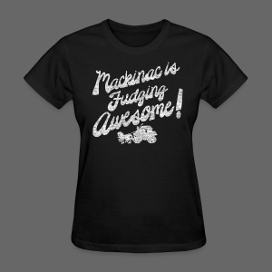 Mackinac is Fudging Awesome - Women's T-Shirt