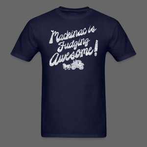 Mackinac is Fudging Awesome - Men's T-Shirt