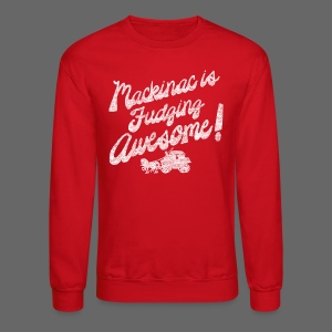 Mackinac is Fudging Awesome - Crewneck Sweatshirt