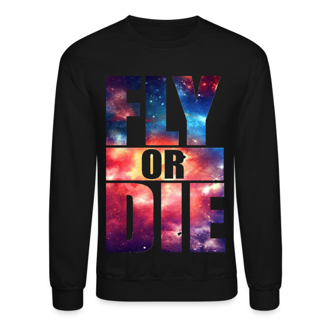 Cool Clothes Designs | Generationy Fly Or Die Cool Design Fun Party Crewneck Sweatshirt