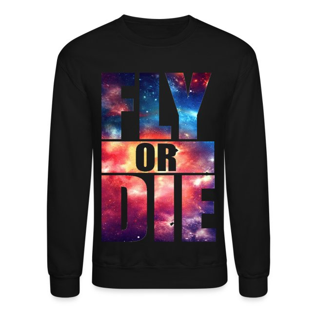 b4f548a5ad22 Fly or Die  Cool Design Fun Party Crewneck Sweatshirt T-Shirt T Shirt TShirt
