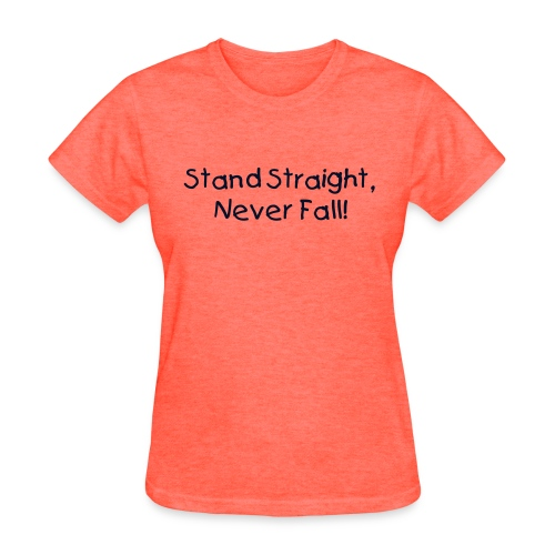 Female - Stand Straight, Never Fall! - Women's T-Shirt