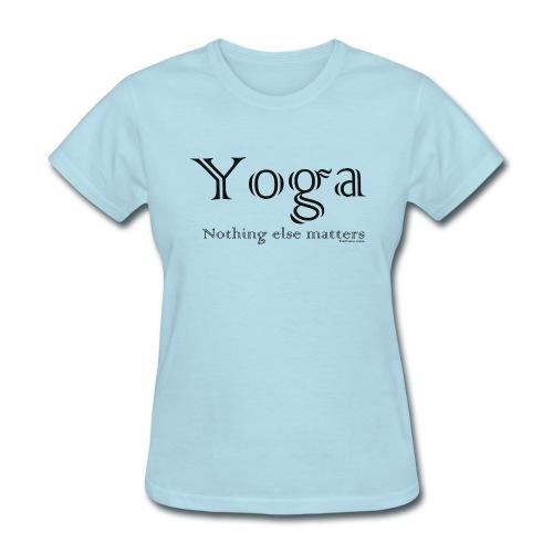 Yoga - Nothing Else Matters T-Shirt - Women's T-Shirt