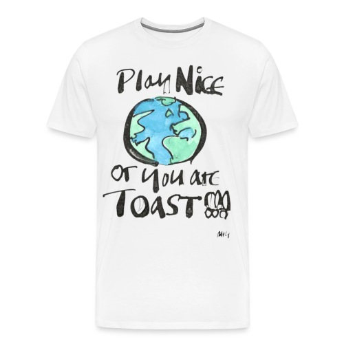 Play nice or you are Toast - Men's Premium T-Shirt