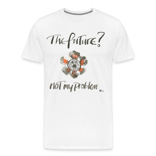 The Future? not my problem - Men's Premium T-Shirt