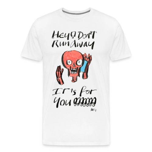 Hey Don't Run Away Its for You! - Men's Premium T-Shirt