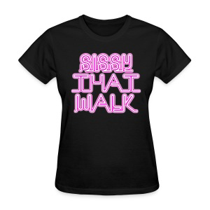 SISSY THAT WALK - Women's T-Shirt