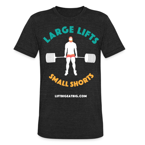 Large Lifts, Small Shorts (Tri-Bend) - Unisex Tri-Blend T-Shirt