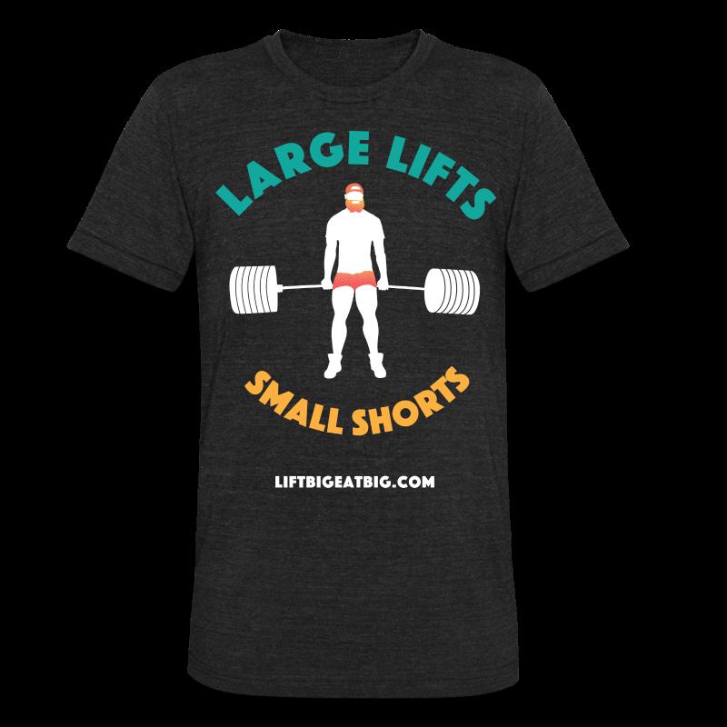 Large Lifts, Small Shorts (Tri-Bend) - Unisex Tri-Blend T-Shirt