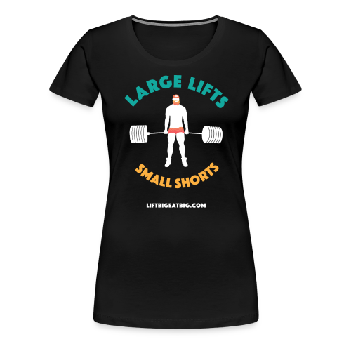 Large Lifts, Small Shorts - Women's Premium T-Shirt